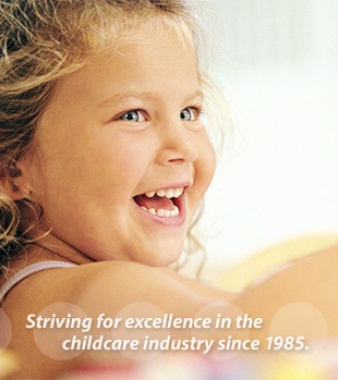 Striving for excellence in the childcare industry since 1985.